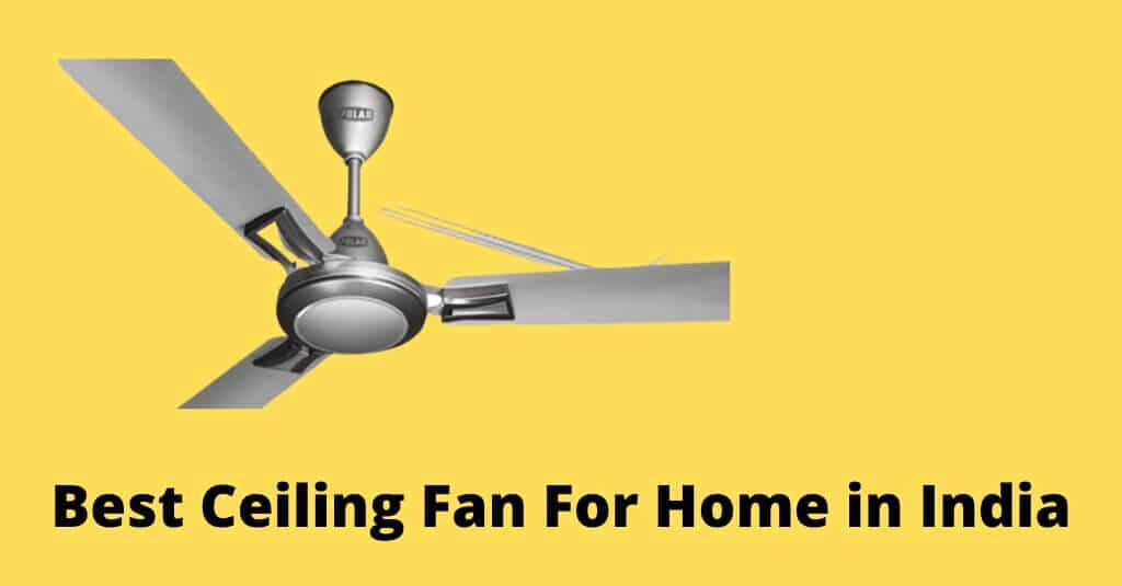Best Ceiling Fan For Home in India