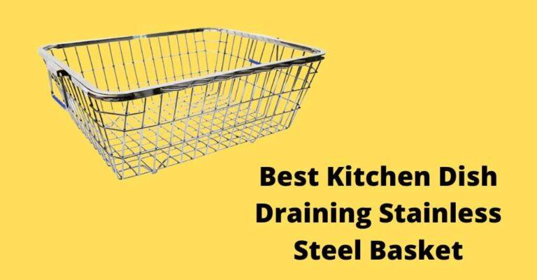 Best Kitchen Dish Draining Stainless Steel Basket